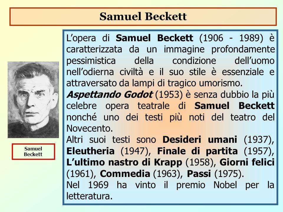 L'opera di Samuel Beckett (1906 - 1989) è caratterizzata da un immagine profondamente pessimistica della condizione dell'uomo nell'odierna civiltà e i