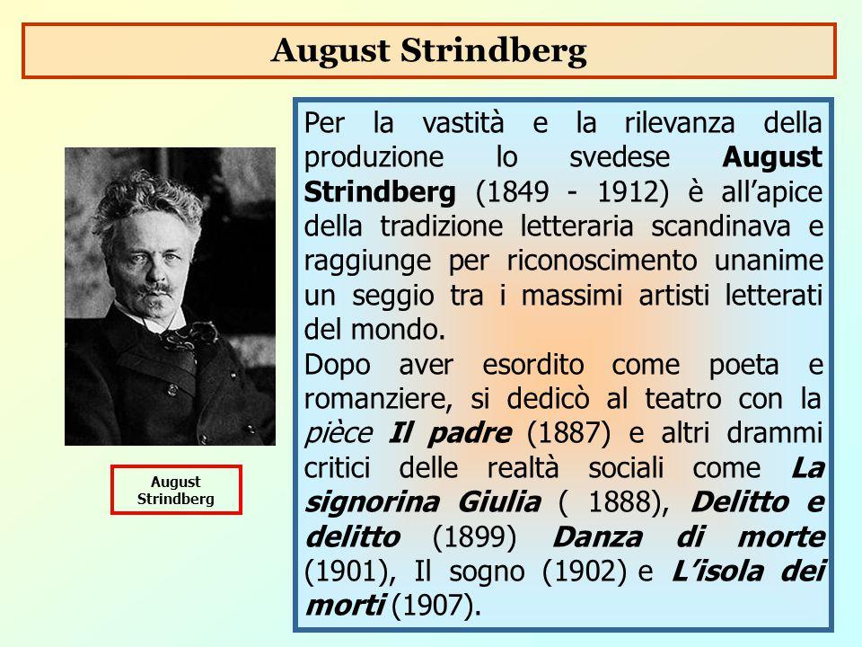 Per la vastità e la rilevanza della produzione lo svedese August Strindberg (1849 - 1912) è all'apice della tradizione letteraria scandinava e raggiun