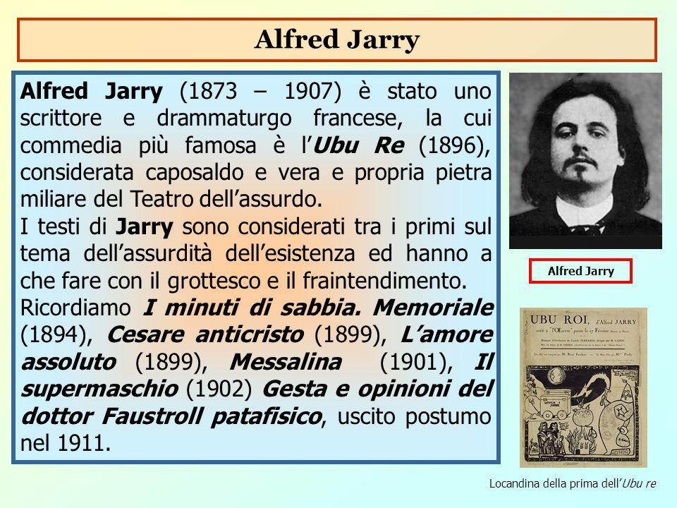 Alfred Jarry (1873 – 1907) è stato uno scrittore e drammaturgo francese, la cui commedia più famosa è l'Ubu Re (1896), considerata caposaldo e vera e