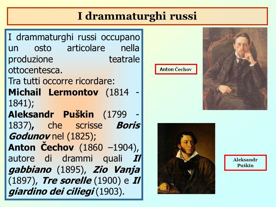 I drammaturghi russi occupano un osto articolare nella produzione teatrale ottocentesca. Tra tutti occorre ricordare: Michail Lermontov (1814 - 1841);