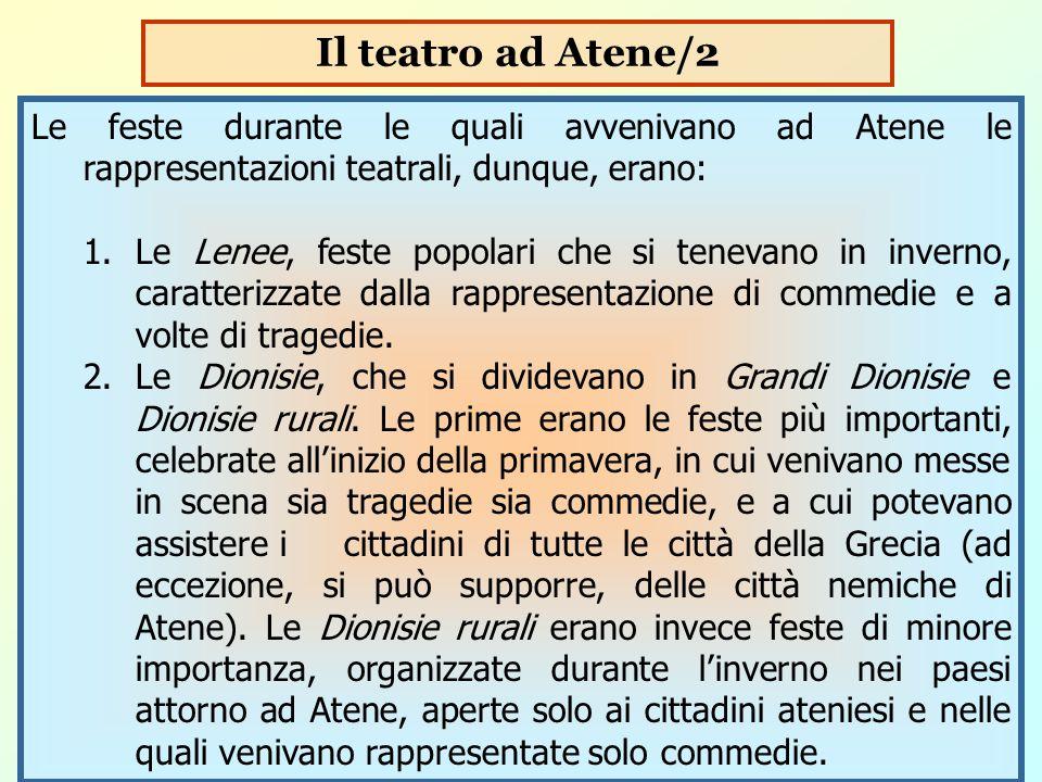 Le feste durante le quali avvenivano ad Atene le rappresentazioni teatrali, dunque, erano: 1.Le Lenee, feste popolari che si tenevano in inverno, cara