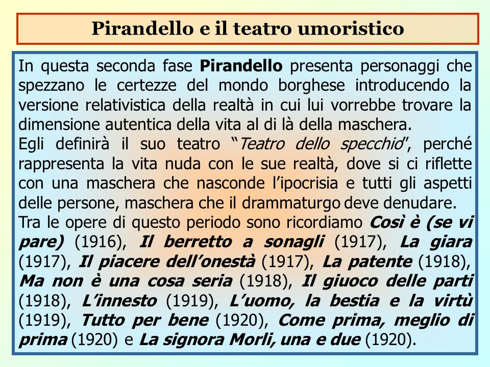 In questa seconda fase Pirandello presenta personaggi che spezzano le certezze del mondo borghese introducendo la versione relativistica della realtà