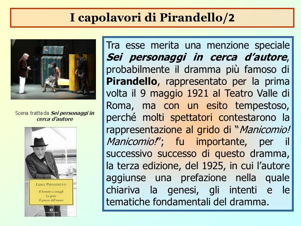 Tra esse merita una menzione speciale Sei personaggi in cerca d'autore, probabilmente il dramma più famoso di Pirandello, rappresentato per la prima v