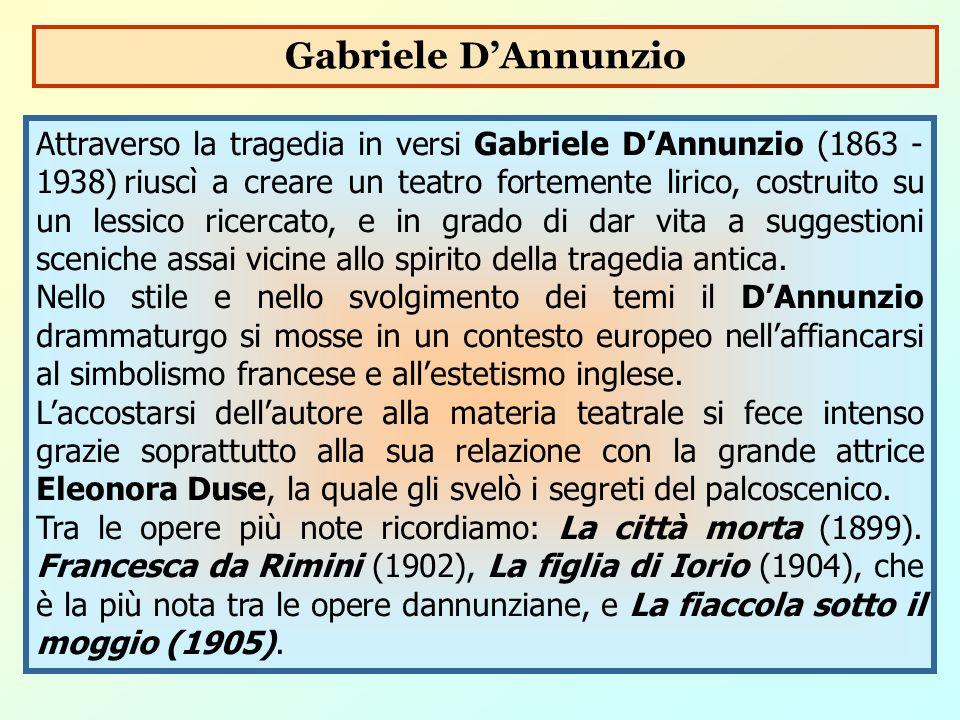 Attraverso la tragedia in versi Gabriele D'Annunzio (1863 - 1938) riuscì a creare un teatro fortemente lirico, costruito su un lessico ricercato, e in