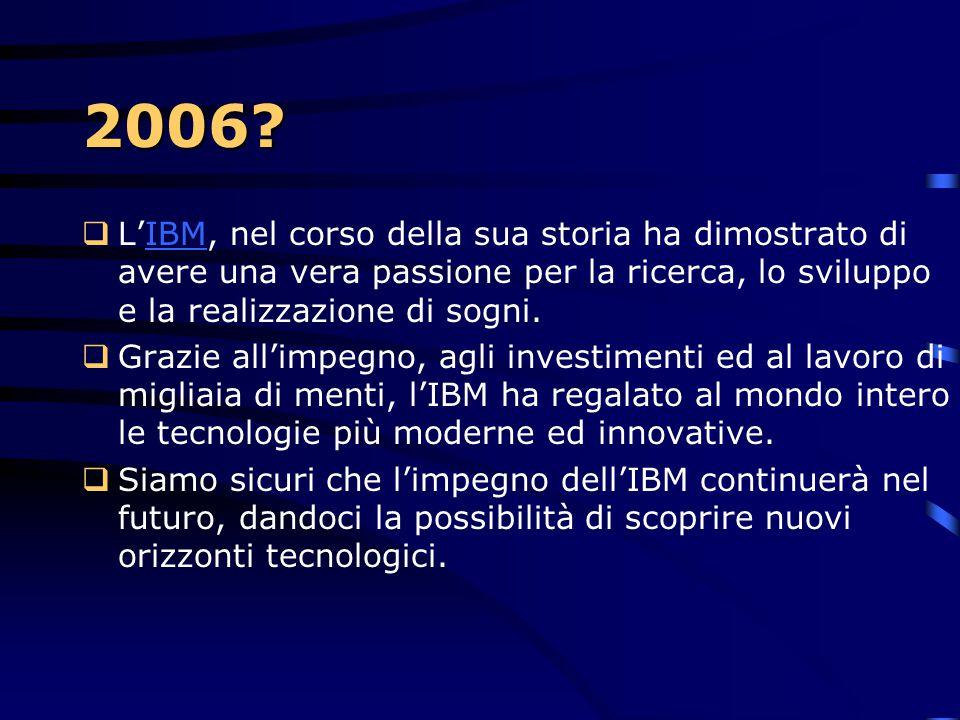 2004  Grazie a Blue Gene, l'IBM torna in testa nella classifica dei Top 500.  Con i suoi 16.000 processori, 36.01 Teraflop … è più piccolo di ben 10