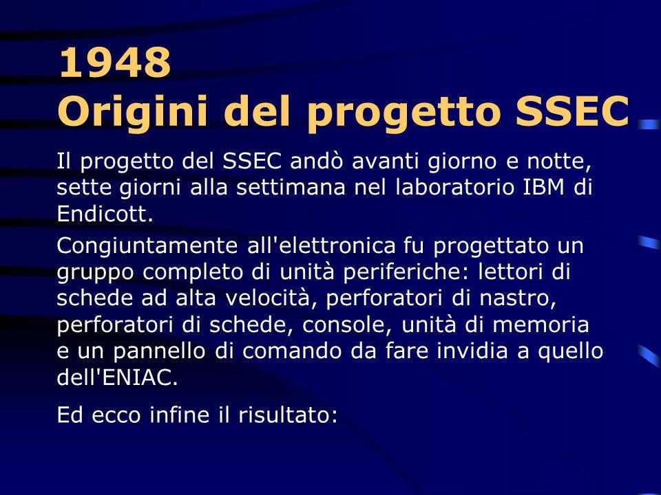 1948 Origini del progetto SSEC Ma questo calcolatore non soddisfece ugualmente né Eckert né Thomas Watson Sr., che erano allibiti dal fatto che qualcu