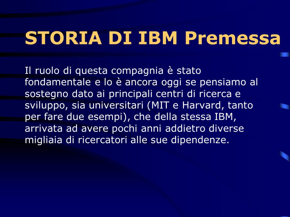 Il ruolo di questa compagnia è stato fondamentale e lo è ancora oggi se pensiamo al sostegno dato ai principali centri di ricerca e sviluppo, sia universitari (MIT e Harvard, tanto per fare due esempi), che della stessa IBM, arrivata ad avere pochi anni addietro diverse migliaia di ricercatori alle sue dipendenze.