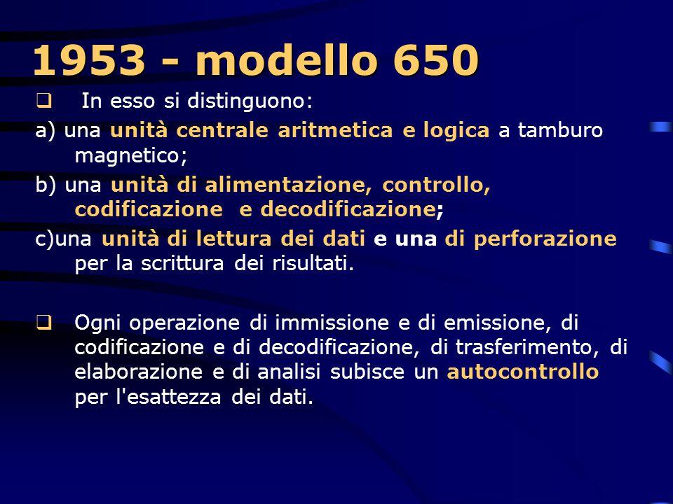 1953 - modello 650  Rappresenta un computer più lento e meno mastodontico del precedente, ma è comunque in grado, di effettuare le quattro operazioni