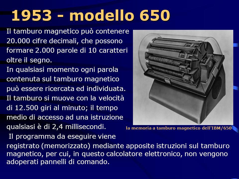1953 - modello 650  In esso si distinguono: a) una unità centrale aritmetica e logica a tamburo magnetico; b) una unità di alimentazione, controllo,