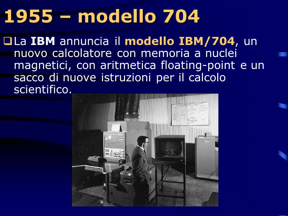 1955 – Il Fortran  Ingegneri e scienziati sceglieranno definitivamente la strada di Backus per la programmazione dei computer, abbandonando il metodo