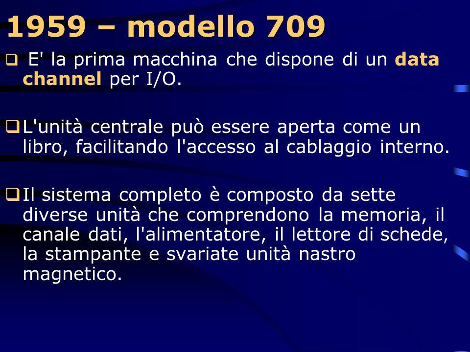 1959 – modello 709  L'ultimo grande computer scientifico IBM di prima generazione, ancora a valvole elettroniche, venne prodotto in quest'anno e si t