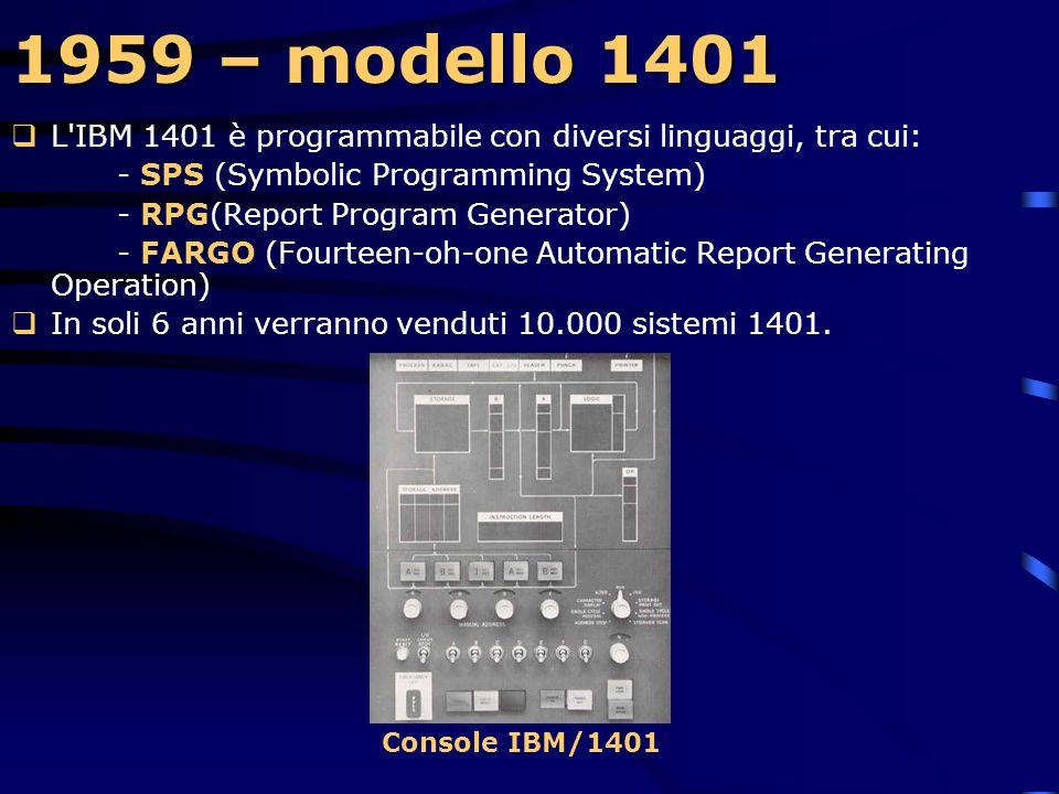 1959 – modello 1401  L'IBM 1401 diventa subito la macchina più popolare, sia per la gestione dei dati aziendali, che per piccole università e college