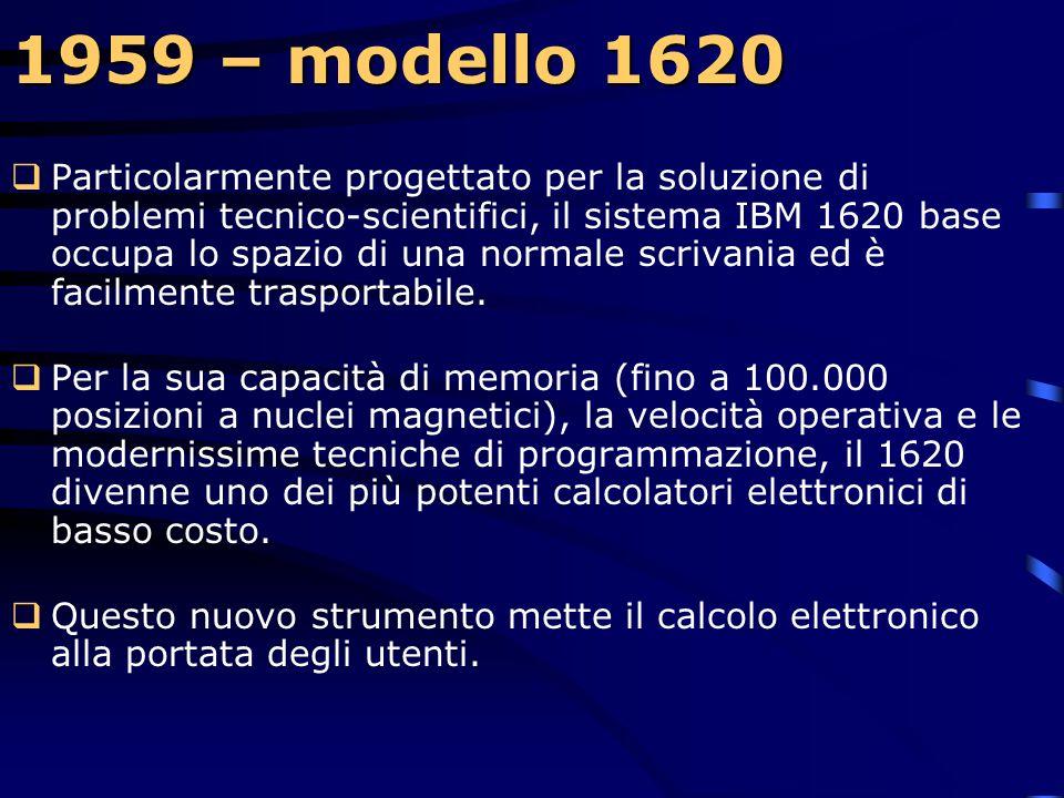 1959 – modello 1620  L'IBM 1620 rappresenterà per molti studenti il primo approccio al computer.