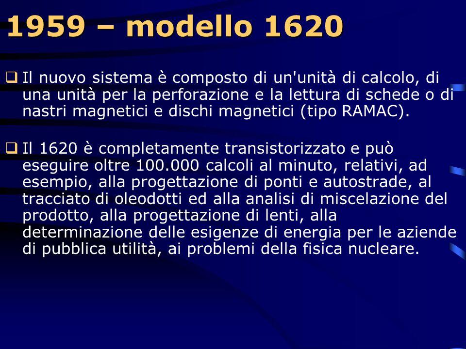 1959 – modello 1620  Particolarmente progettato per la soluzione di problemi tecnico-scientifici, il sistema IBM 1620 base occupa lo spazio di una no
