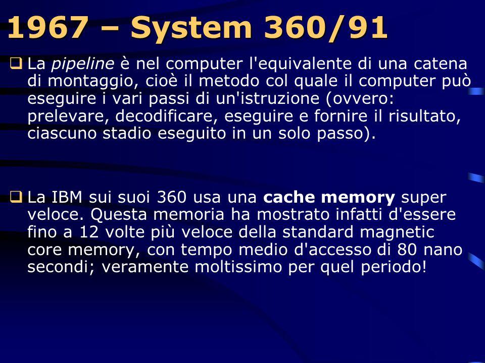 1967 – System 360/91  IBM rilascia il primo 360/91, una macchina che introduce il concetto di