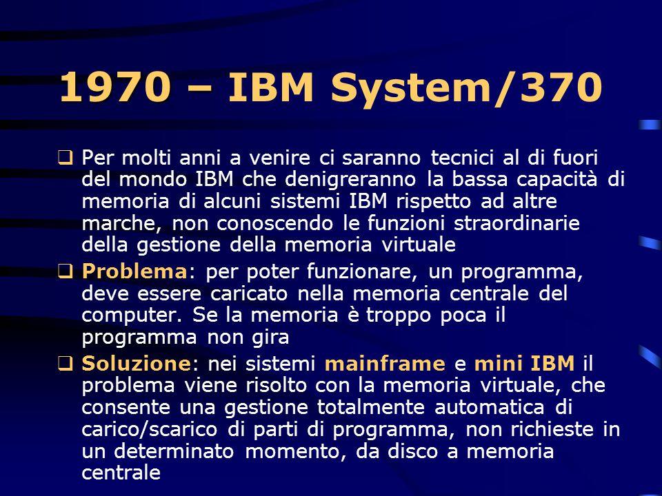 1970 – 1970 – IBM System/370  L'evoluzione dei mainframe (grandi sistemi) IBM continua ininterrotta, fornendo sistemi di elaborazione dati ad aziende