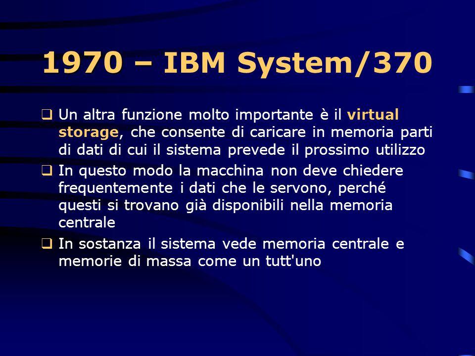 1970 – 1970 – IBM System/370  Per molti anni a venire ci saranno tecnici al di fuori del mondo IBM che denigreranno la bassa capacità di memoria di a