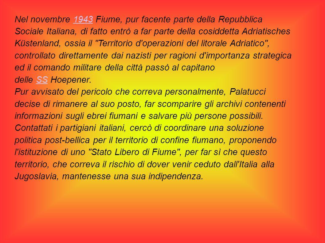 Nel novembre 1943 Fiume, pur facente parte della Repubblica Sociale Italiana, di fatto entrò a far parte della cosiddetta Adriatisches Küstenland, oss