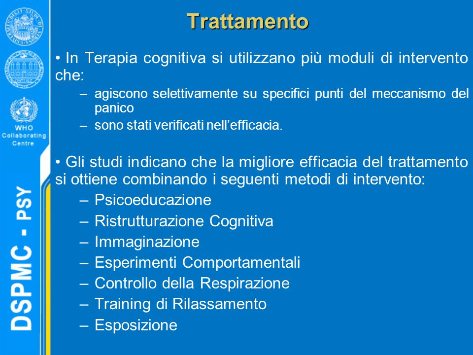 Trattamento In Terapia cognitiva si utilizzano più moduli di intervento che: –agiscono selettivamente su specifici punti del meccanismo del panico –sono stati verificati nell'efficacia.