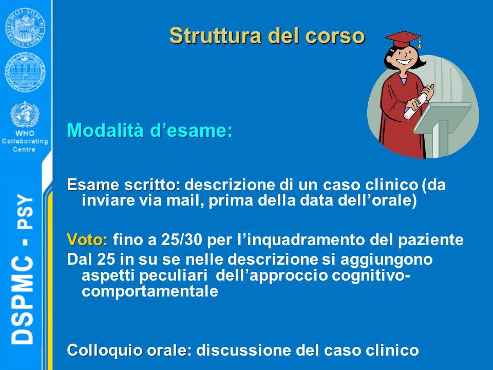 Struttura del corso Modalità d'esame: Esame scritto: Esame scritto: descrizione di un caso clinico (da inviare via mail, prima della data dell'orale)