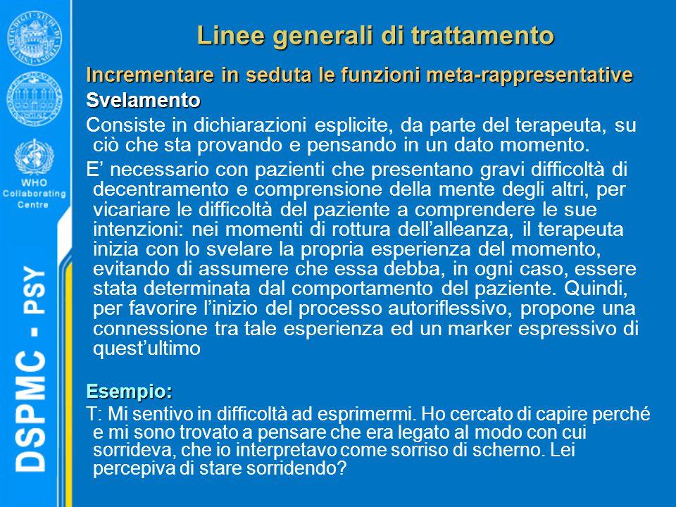 Linee generali di trattamento Incrementare in seduta le funzioni meta-rappresentative Svelamento Consiste in dichiarazioni esplicite, da parte del ter