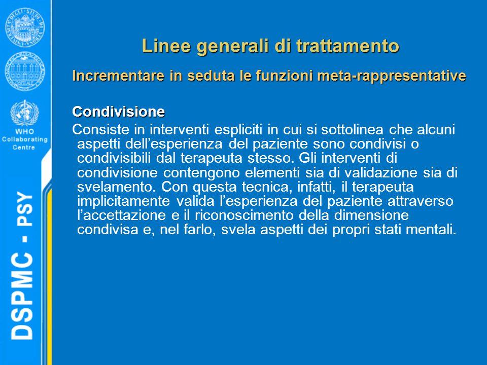 Linee generali di trattamento Incrementare in seduta le funzioni meta-rappresentative Condivisione Consiste in interventi espliciti in cui si sottolin
