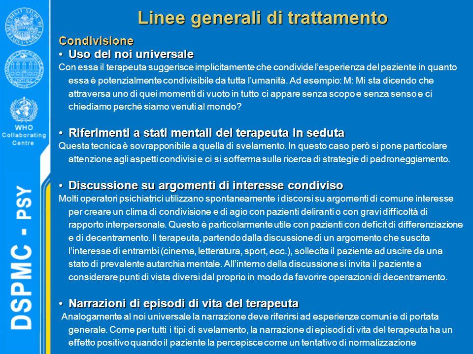 Linee generali di trattamento Condivisione Uso del noi universaleUso del noi universale Con essa il terapeuta suggerisce implicitamente che condivide