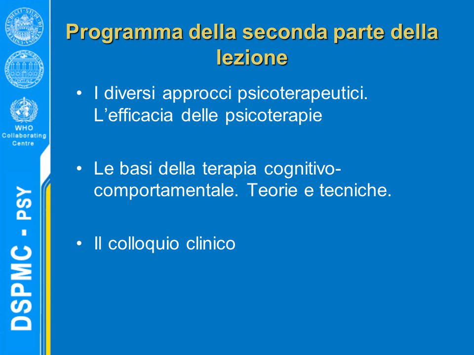 Programma della seconda parte della lezione I diversi approcci psicoterapeutici. L'efficacia delle psicoterapie Le basi della terapia cognitivo- compo