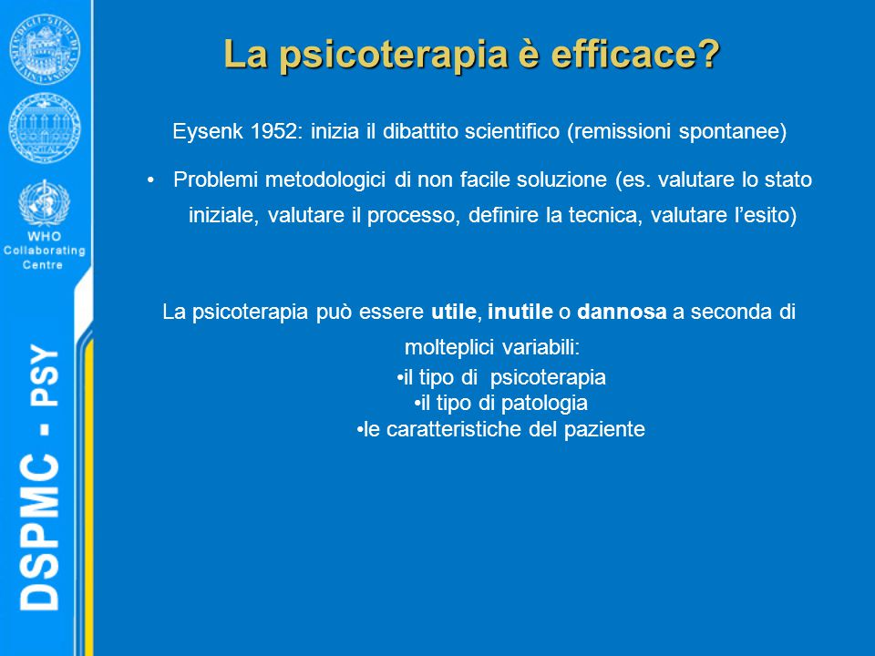 Eysenk 1952: inizia il dibattito scientifico (remissioni spontanee) Problemi metodologici di non facile soluzione (es. valutare lo stato iniziale, val