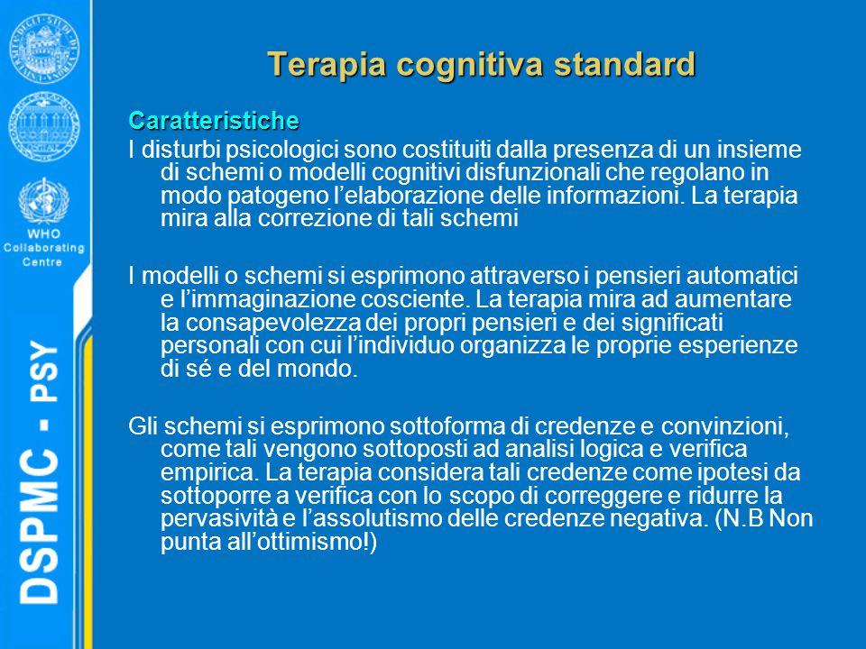 Terapia cognitiva standard Caratteristiche I disturbi psicologici sono costituiti dalla presenza di un insieme di schemi o modelli cognitivi disfunzionali che regolano in modo patogeno l'elaborazione delle informazioni.