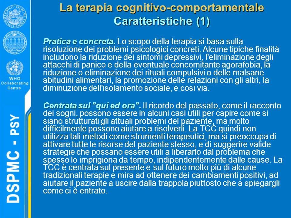 La terapia cognitivo-comportamentale Caratteristiche (1) Pratica e concreta. Pratica e concreta. Lo scopo della terapia si basa sulla risoluzione dei