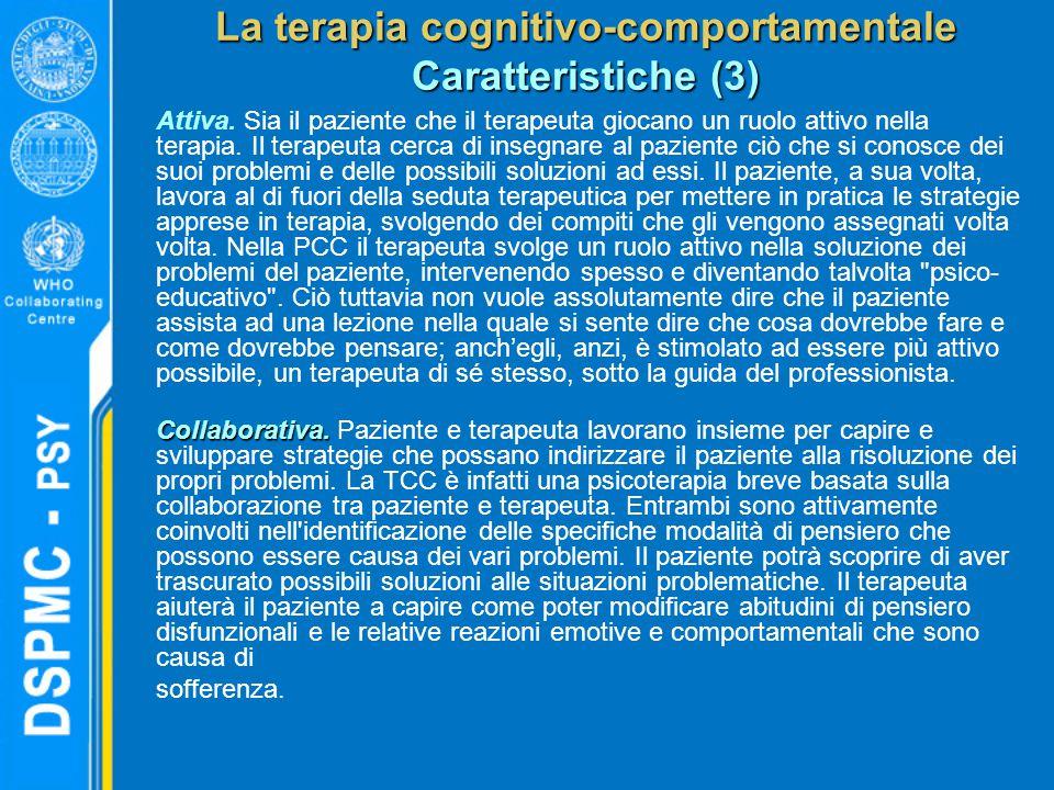 La terapia cognitivo-comportamentale Caratteristiche (3) Attiva. Sia il paziente che il terapeuta giocano un ruolo attivo nella terapia. Il terapeuta