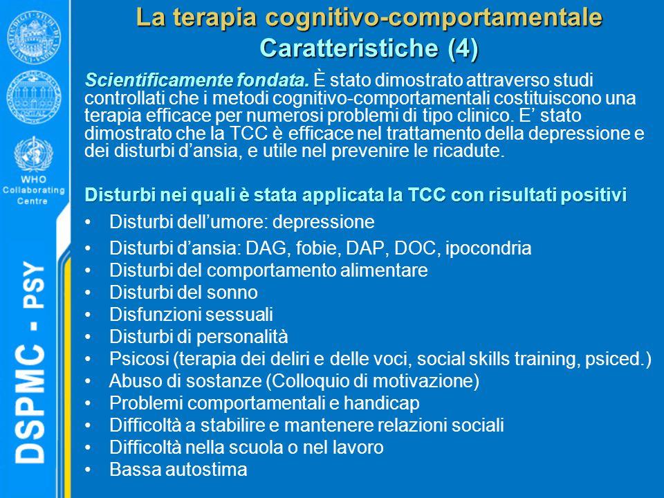La terapia cognitivo-comportamentale Caratteristiche (4) Scientificamente fondata. Scientificamente fondata. È stato dimostrato attraverso studi contr