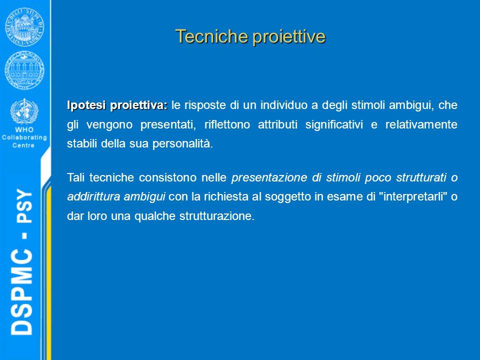 Tecniche proiettive Ipotesi proiettiva: Ipotesi proiettiva: le risposte di un individuo a degli stimoli ambigui, che gli vengono presentati, rifletton