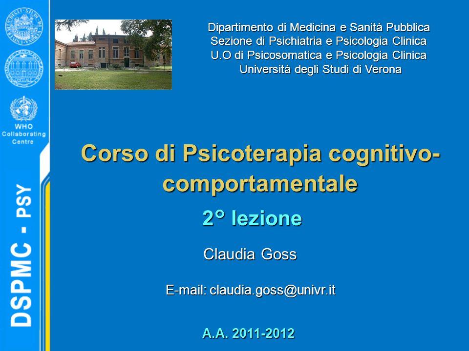 Corso di Psicoterapia cognitivo- comportamentale Claudia Goss E-mail: claudia.goss@univr.it Dipartimento di Medicina e Sanità Pubblica Sezione di Psic