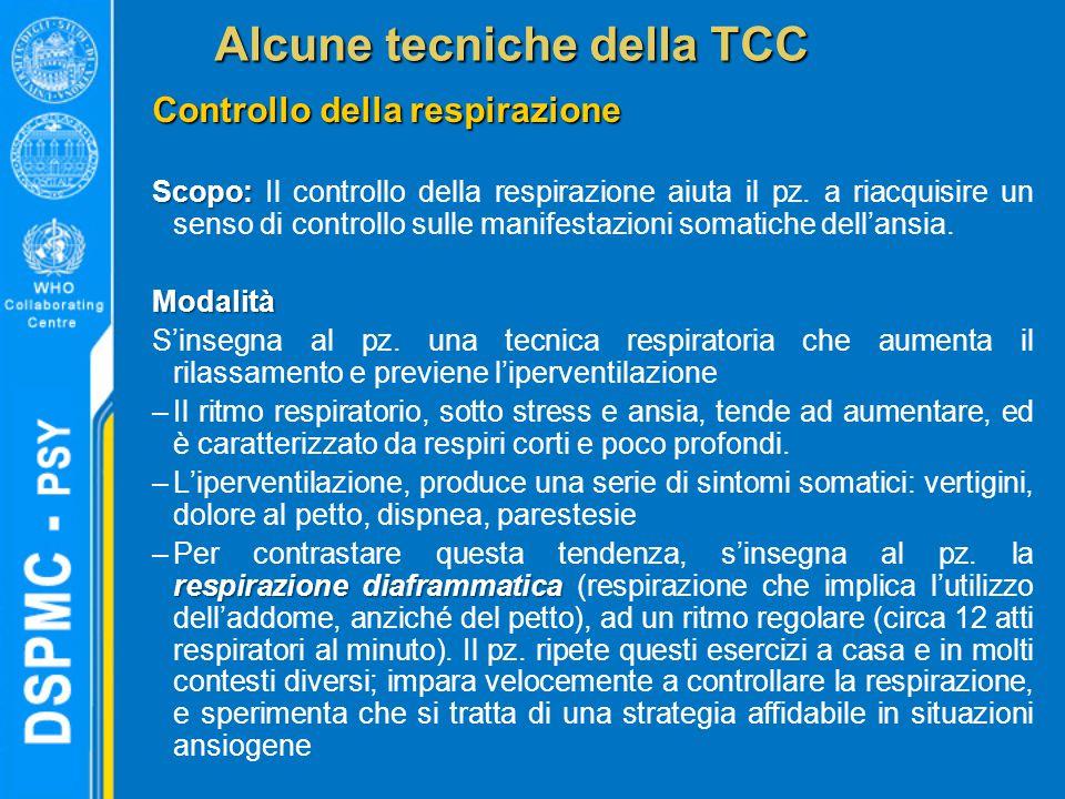 Alcune tecniche della TCC Controllo della respirazione Scopo: Scopo: Il controllo della respirazione aiuta il pz. a riacquisire un senso di controllo