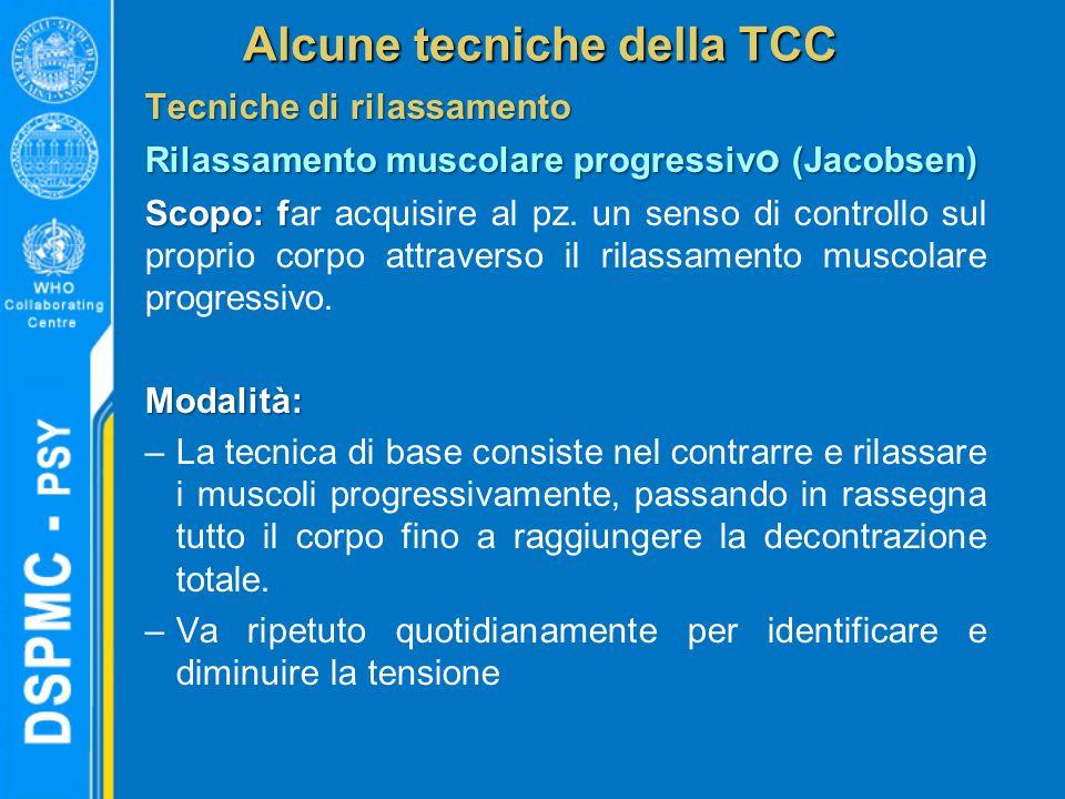 Alcune tecniche della TCC Tecniche di rilassamento Rilassamento muscolare progressiv o (Jacobsen) Scopo: f Scopo: far acquisire al pz. un senso di con