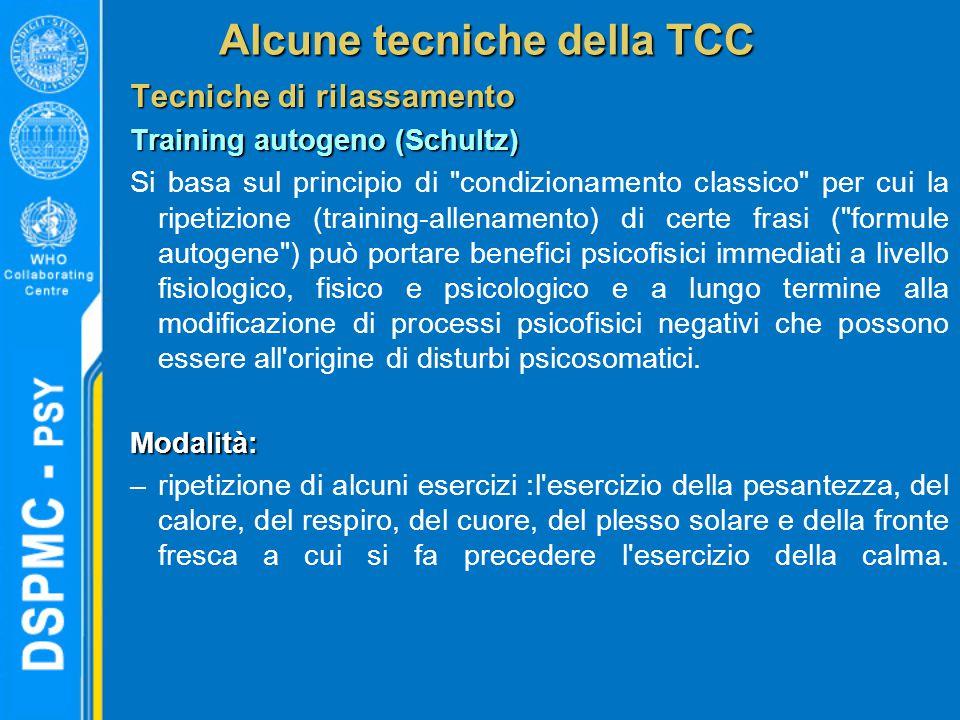Alcune tecniche della TCC Tecniche di rilassamento Training autogeno (Schultz) Si basa sul principio di