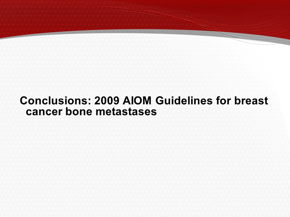 Conclusions: 2009 AIOM Guidelines for breast cancer bone metastases