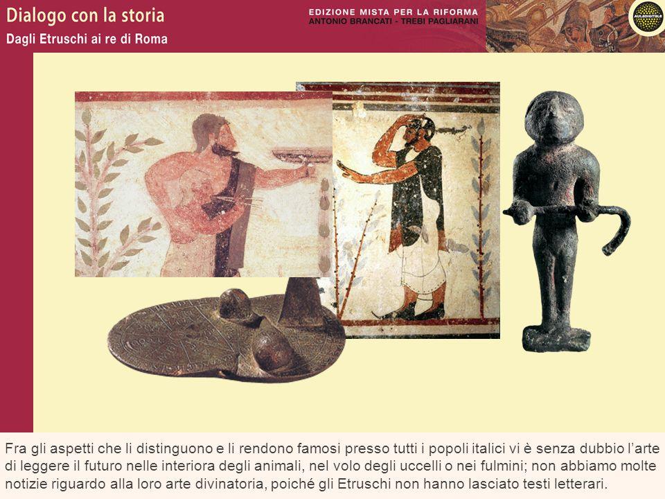 Fra gli aspetti che li distinguono e li rendono famosi presso tutti i popoli italici vi è senza dubbio l'arte di leggere il futuro nelle interiora deg