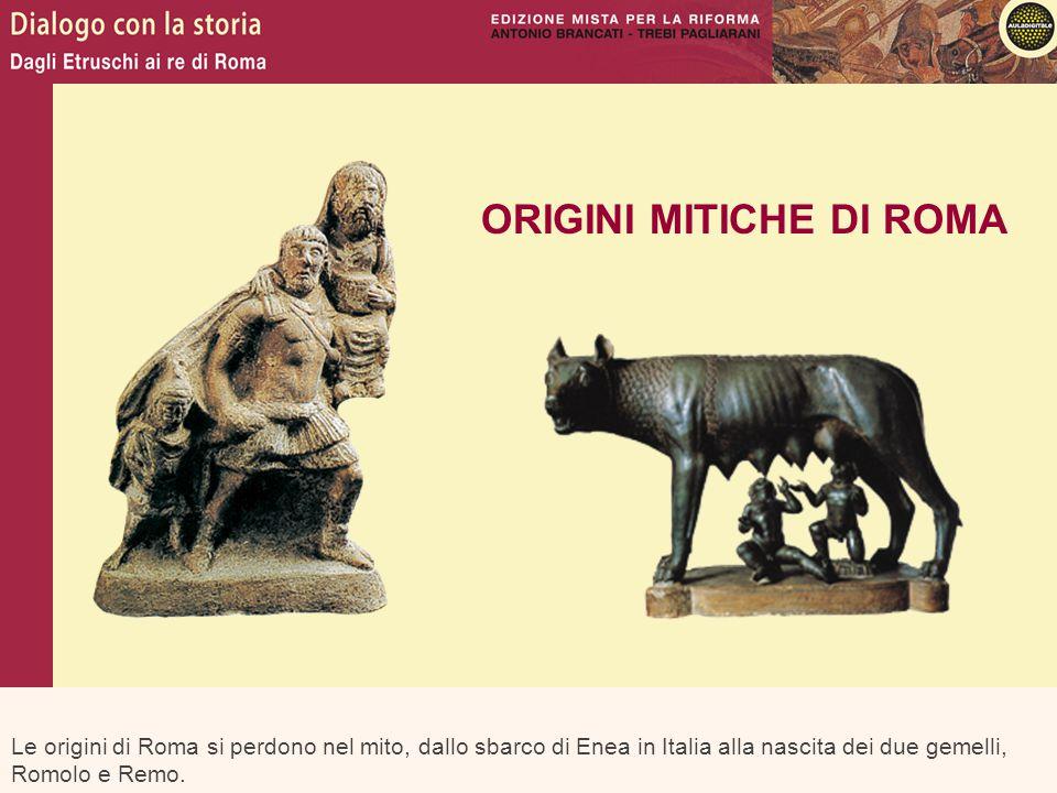 Le origini di Roma si perdono nel mito, dallo sbarco di Enea in Italia alla nascita dei due gemelli, Romolo e Remo. ORIGINI MITICHE DI ROMA