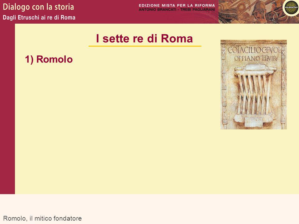 Romolo, il mitico fondatore I sette re di Roma 1) Romolo