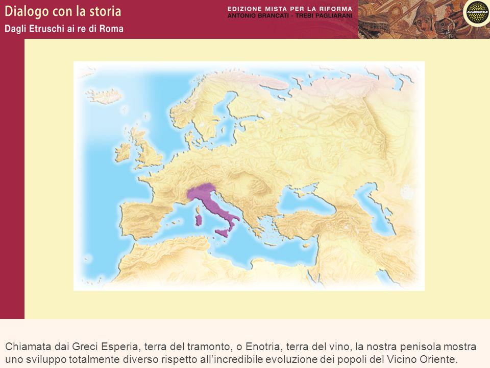 Chiamata dai Greci Esperia, terra del tramonto, o Enotria, terra del vino, la nostra penisola mostra uno sviluppo totalmente diverso rispetto all'incr