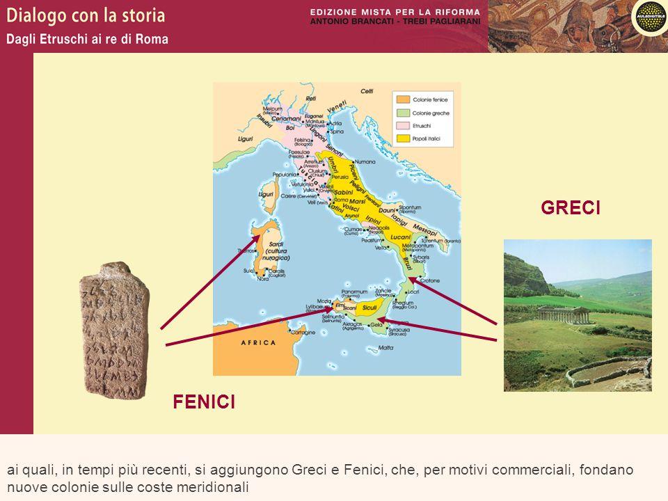 ai quali, in tempi più recenti, si aggiungono Greci e Fenici, che, per motivi commerciali, fondano nuove colonie sulle coste meridionali GRECI FENICI
