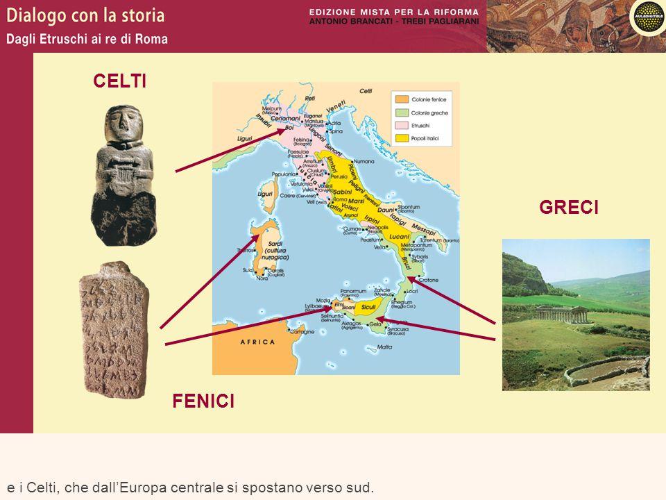 e i Celti, che dall'Europa centrale si spostano verso sud. GRECI FENICI CELTI