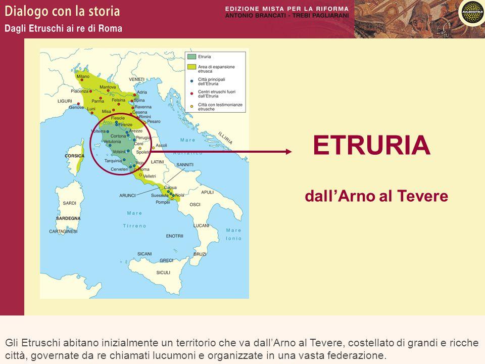 Gli Etruschi abitano inizialmente un territorio che va dall'Arno al Tevere, costellato di grandi e ricche città, governate da re chiamati lucumoni e o