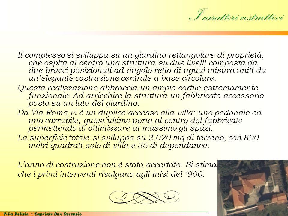 Villa Delizia ~ Capriate San Gervasio I caratteri costruttivi Il complesso si sviluppa su un giardino rettangolare di proprietà, che ospita al centro