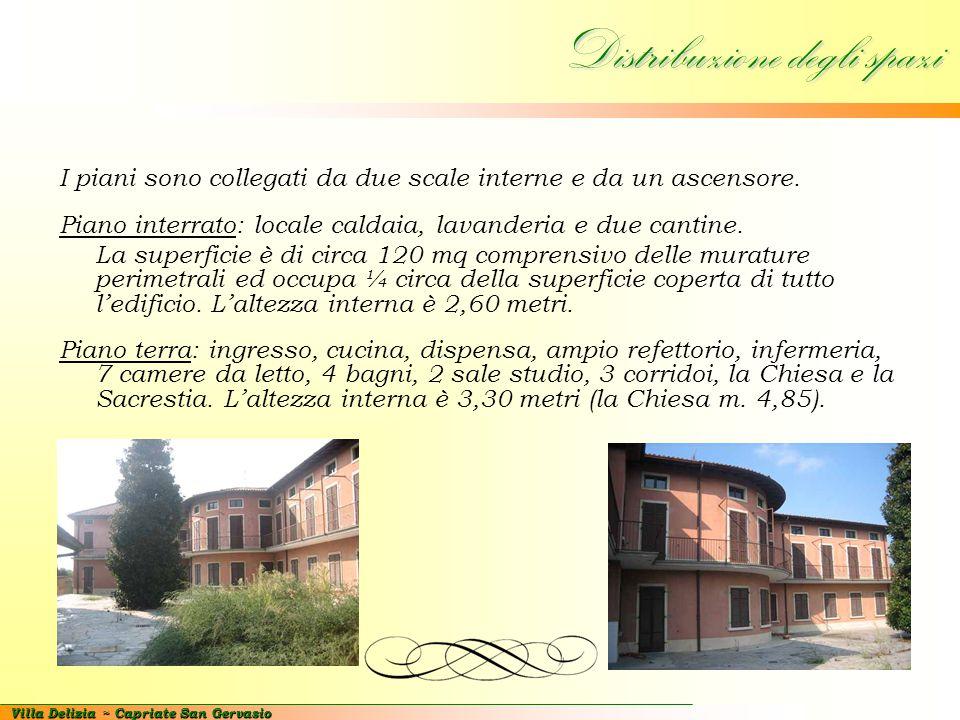 Villa Delizia ~ Capriate San Gervasio Distribuzione degli spazi I piani sono collegati da due scale interne e da un ascensore. Piano interrato: locale