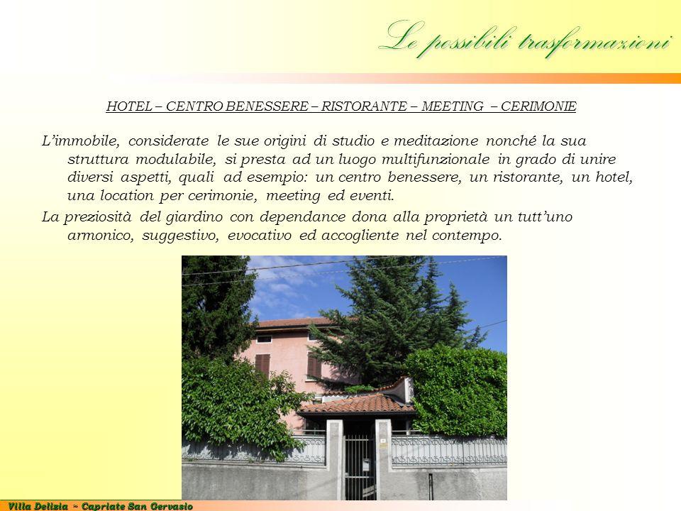 Villa Delizia ~ Capriate San Gervasio Le possibili trasformazioni HOTEL – CENTRO BENESSERE – RISTORANTE – MEETING – CERIMONIE L'immobile, considerate