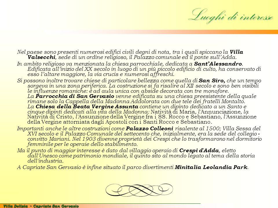 Villa Delizia ~ Capriate San Gervasio Patrimonio dell'Unesco Insediamento industriale di Crespi d Adda Il Comitato del Patrimonio Mondiale nel 1995, ha deliberato l'iscrizione di Crespi d'Adda (località del Comune di Capriate San Gervasio) nella Lista del Patrimonio Mondiale.